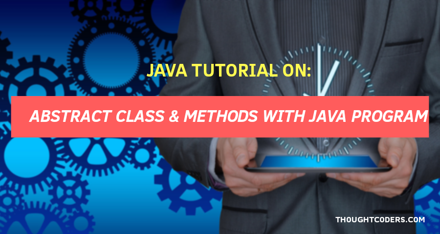 Java Tutorial On: Abstract Class & Methods